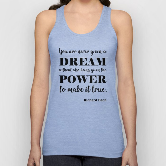 You are never given a dream without also being given the power to make it come true Unisex Tank Top