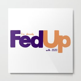 Fed Up with 2020 logo funny Metal Print