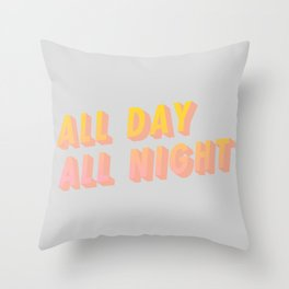 All Day All Night - Typography Throw Pillow