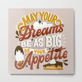 May your dreams be as big as your appetite Metal Print