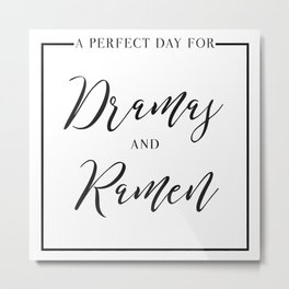 A Perfect Day for Dramas and Ramen Metal Print