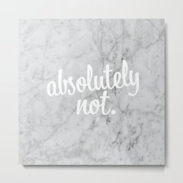 """White Marble """"Absolutely Not"""" Metal Print"""