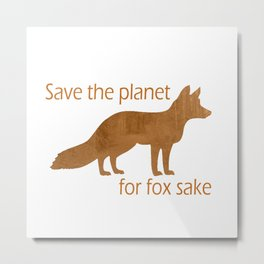Save the planet for fox sake Metal Print