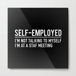 SELF EMPLOYED FUNNY Metal Print