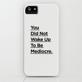 You Did Not Wake Up to Be Mediocre black and white minimalist typography home room wall decor iPhone Case
