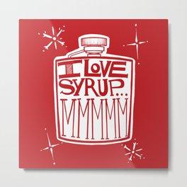 I Love Syrup Metal Print