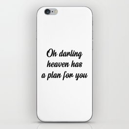 Oh darling heaven has a plan for you iPhone Skin