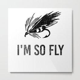 I'm So Fly Fishing Hook Flies Fisherman Gift Metal Print