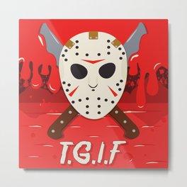 T.G.I.F- Friday the 13th Metal Print