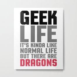 Geek Life Funny Saying Metal Print