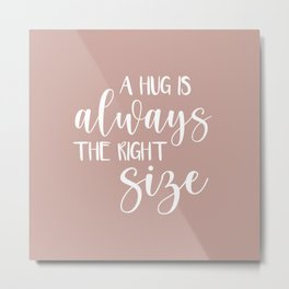 A Hug is Always the Right Size - Rose Pink Metal Print