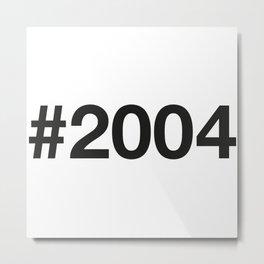 2004 Metal Print