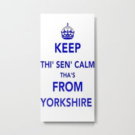 Keep Thi Sen Calm Thas From Yorkshire  Metal Print