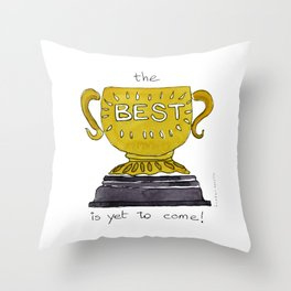 Best is yet to come - Motivational Throw Pillow