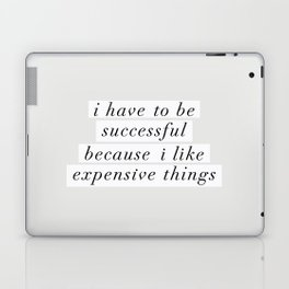 I Have to Be Successful Because I Like Expensive Things monochrome typography home wall decor Laptop & iPad Skin