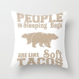 Camping Gift People In Sleeping Bags Are Like Soft Tacos Bear Gift Throw Pillow