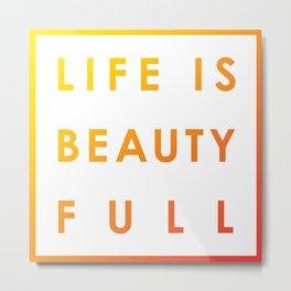 Life is Beauty Full 1 Metal Print