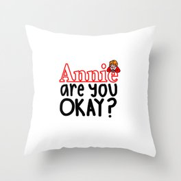 Annie are you okay? Throw Pillow