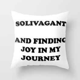 Solivagant And Finding Joy In My Journey Throw Pillow