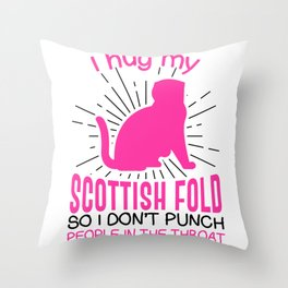 I hug my Scottish Fold So I Don't Punch People In The Throat Throw Pillow