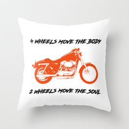 4 Wheels Move the Body 2 Wheels Move the Soul Throw Pillow