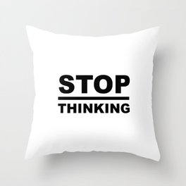 STOP Overthinking Sayings Sarcasm Humor Quotes Throw Pillow