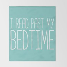 I read past my bedtime. Throw Blanket