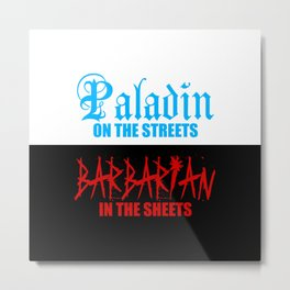 Paladin on the Streets Barbarian in the Sheets Metal Print