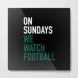 On Sundays We Watch Football Metal Print