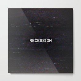 RECESSION Metal Print