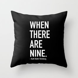 WHEN THERE ARE NINE. - Ruth Bader Ginsburg Throw Pillow