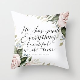 """""""He has made Everything beautiful in its time"""" Throw Pillow"""