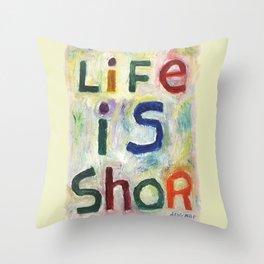Life Is Shor Throw Pillow