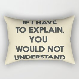 If I have to explain, you would not understand, humor quote on learning, funny sentence, inspiration Rectangular Pillow