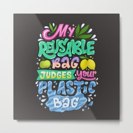 My Reusable Bag Judges Your Plastic Bag Metal Print