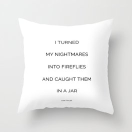 I turned my nightmares into fireflies and caught them in a jar Throw Pillow