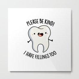 Be Kind I Have Fillings Too Cute Tooth Pun Metal Print