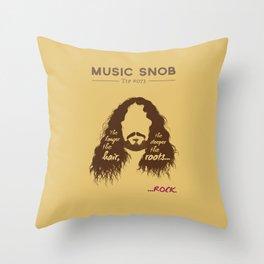 The Longer the Hair — Music Snob Tip #073 Throw Pillow