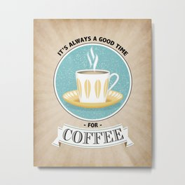 It's Always A Good Time For Coffee Print - Vintage Style Metal Print