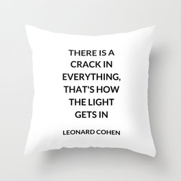 There Is a Crack in Everything, That's How the Light Gets In: Leonard Cohen Throw Pillow