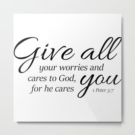 1 Peter 5-7 Give all your worries and cares to God, for he cares about you. Metal Print