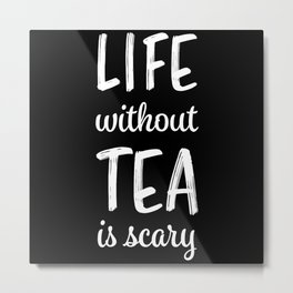 Life without Tea | Funny Tealover Gift Metal Print