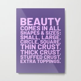 Beauty Comes in All Shapes and Sizes Pizza (Ultra Violet) Metal Print