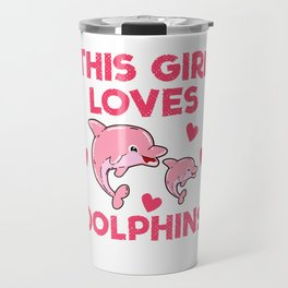 This girl loves dolphins - Dolphin Travel Mug