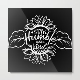 Stay Humble And Kind Guter Spruch 2020 Metal Print