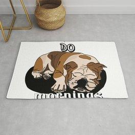 Don't do mornings,cute bulldog Rug