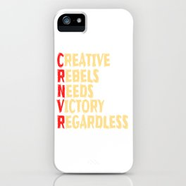 """""""Creative Rebels Need Victory Regardless"""" tee design. Makes a nice and creative gift to your family iPhone Case"""
