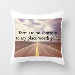 There Are No Shortcuts To Any Place Worth Going Digital Print Throw Pillow