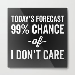 99% Chance Don't Care Funny Quote Metal Print