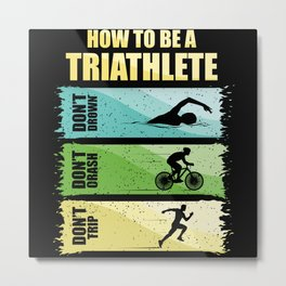 How To Be A Triathlete Metal Print